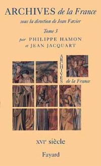 Archives de la France. Volume 3, Le XVIe siècle