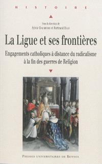 La Ligue et ses frontières : engagements catholiques à distance du radicalisme à la fin des guerres de Religion
