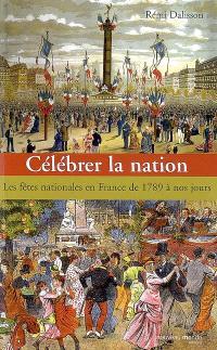 Célébrer la nation : les fêtes nationales en France de 1789 à nos jours