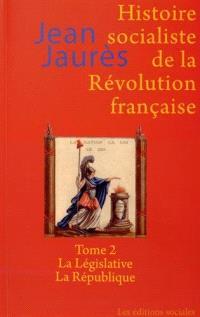 Histoire socialiste de la Révolution française. Volume 2, La Législative, la République
