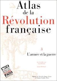 Atlas de la Révolution française. Volume 3, L'armée et la guerre