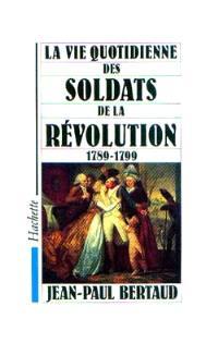 La Vie quotidienne des soldats de la Révolution : 1789-1799