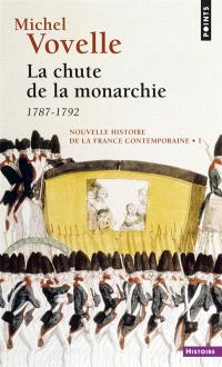 Nouvelle histoire de la France contemporaine. Volume 1, La chute de la monarchie : 1787-1792