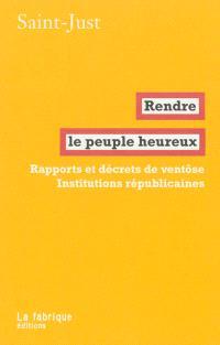 Rendre le peuple heureux : rapports et décrets de ventôse, institutions républicaines