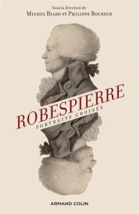 Robespierre : portraits croisés