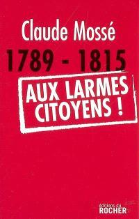 1789-1815, aux larmes citoyens !