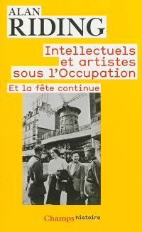 Intellectuels et artistes sous l'Occupation : et la fête continue