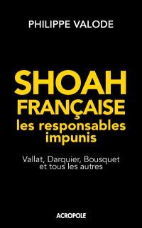 Shoah française, les responsables impunis : Vallat, Darquier, Bousquet et tous les autres