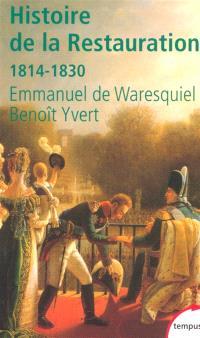 Histoire de la Restauration : 1814-1830 : naissance de la France moderne