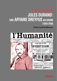 Jules Durand : une affaire Dreyfus au Havre (1910-1918)