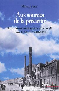 Aux sources de la précarité : l'instrumentalisation du travail dans le Nord : 1848-1914