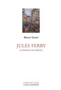 Jules Ferry : la liberté et la tradition