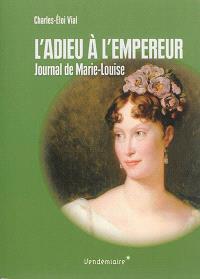 L'adieu à l'empereur : journal de voyage de Marie-Louise