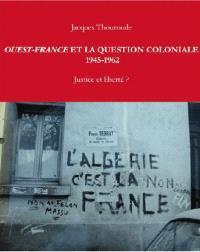 Ouest-France et la question coloniale, 1945-1962 : justice et liberté ?