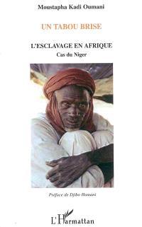 Un tabou brisé : l'esclavage en Afrique : cas du Niger