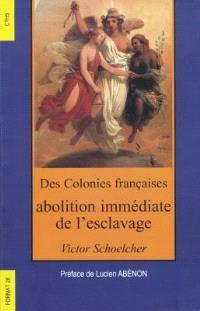 Des colonies françaises : abolition immédiate de l'esclavage