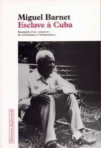 Esclave à Cuba : biographie d'un cimarron, du colonialisme à l'indépendance