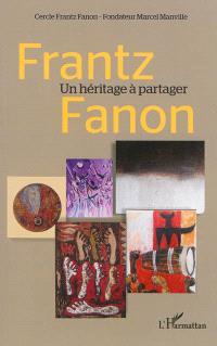 Frantz Fanon : un héritage à partager