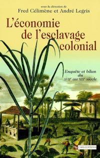 L'économie de l'esclavage colonial : enquête et bilan du XVIIe au XIXe siècle