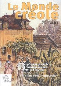 Le monde créole : peuplement, sociétés et condition humaine XVIIe-XXe siècles : mélanges offerts à Hubert Gerbeau