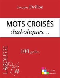 Mots croisés diaboliques... : 100 grilles