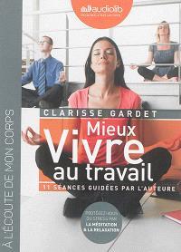 Mieux vivre au travail, 11 séances guidées par l'auteure : protégez-vous du stress par la méditation & la relaxation : à l'écoute de mon corps