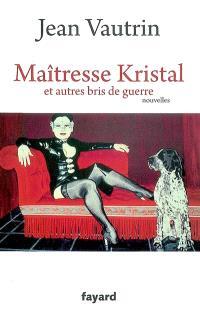 Maîtresse Kristal : et autres bris de guerre