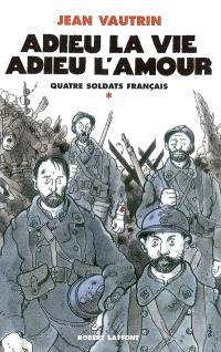 Quatre soldats français. Volume 1, Adieu la vie, adieu l'amour : chanson-feuilleton en 10 couplets et un fredon
