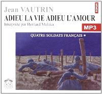 Quatre soldats français. Volume 1, Adieu la vie, adieu l'amour