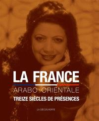 La France arabo-orientale : treize siècles de présences