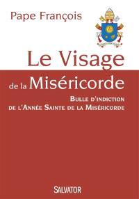 Le visage de la miséricorde : bulle d'indiction de l'année sainte de la miséricorde