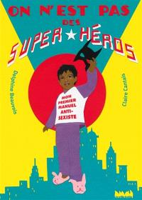 On n'est pas des super-héros : mon premier manuel antisexiste