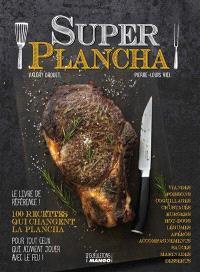 Super plancha : 100 recettes qui changent la plancha
