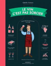 Le vin c'est pas sorcier : petit précis d'oenologie illustré