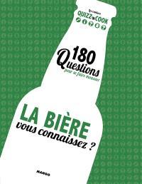 La bière, vous connaissez ? : 180 questions pour se faire mousser