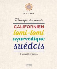 Massages du monde : californien, lomi-lomi, ayurvédique, suédois : & autres horizons...