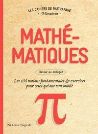Mathématiques : retour au collège : les 100 notions fondamentales & exercices pour ceux qui ont tout oublié