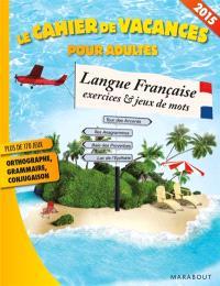 Langue française, exercices et jeux de mots : le cahier de vacances pour adultes 2015