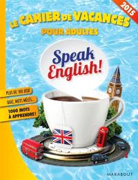 Speak English ! : le cahier de vacances pour adultes