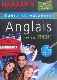 Anglais, spécial TOEIC : cahier de vacances : 150 exercices ludiques pour progresser