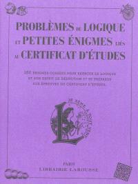 Problèmes de logique et petites énigmes au certificat d'études : 150 énigmes corsées pour exercer sa logique et son esprit de déduction et se préparer aux épreuves du certificat d'études