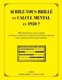 Auriez-vous brillé en calcul mental en 1930 ? : 200 exercices de calcul mental au temps du certificat d'études et les trucs et astuces pour compter de tête sans se tromper