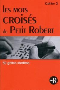 Les mots croisés du Petit Robert : tout l'univers du Petit Robert en 50 grilles. Volume 3