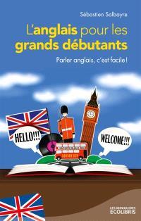 L'anglais pour les grands débutants : parler anglais, c'est facile !