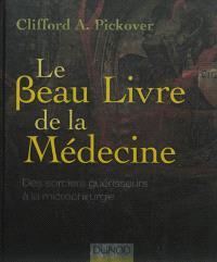 Le beau livre de la médecine : des sorciers guérisseurs à la microchirurgie