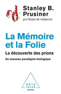 La mémoire et la folie : la découverte des prions : un nouveau paradigme biologique
