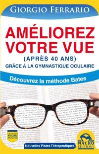 Améliorez votre vue (après 40 ans) grâce à la gymnastique oculaire : découvrez la méthode Bates