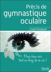 Précis de gymnastique oculaire : pour bien voir tout au long de sa vie !