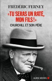 Tu seras un raté, mon fils ! : Churchill et son père