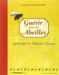 Guérir avec les abeilles : apithérapie & médecine chinoise